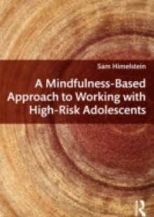 Обложка книги  - Mindfulness-Based Approach to Working with High-Risk Adolescents