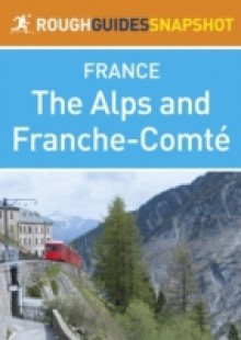Обложка книги  - Alps and Franche-Comt Rough Guides Snapshot France (includes Grenoble, Chamb ry, Trois Vall es, Annecy, Mont Blanc, Chamonix, Lake Geneva and Besan on)