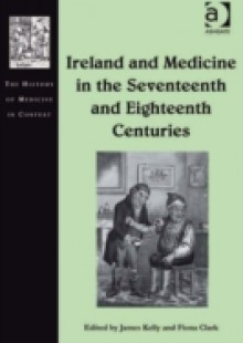 Обложка книги  - Ireland and Medicine in the Seventeenth and Eighteenth Centuries