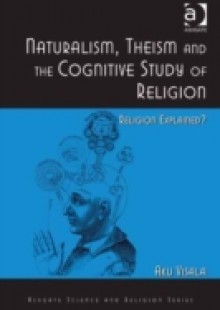 Обложка книги  - Naturalism, Theism and the Cognitive Study of Religion