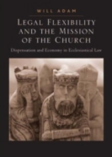 Обложка книги  - Legal Flexibility and the Mission of the Church