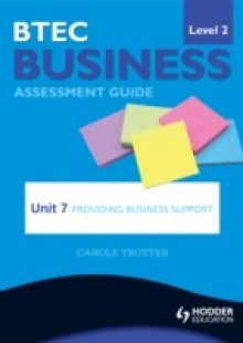 Обложка книги  - BTEC First Business Level 2 Assessment Guide: Unit 7 Providing Business Support