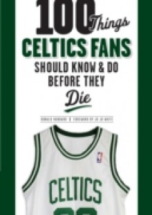 Обложка книги  - 100 Things Celtics Fans Should Know & Do Before They Die