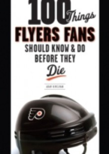 Обложка книги  - 100 Things Flyers Fans Should Know & Do Before They Die
