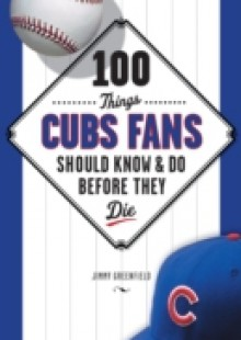 Обложка книги  - 100 Things Cubs Fans Should Know & Do Before They Die