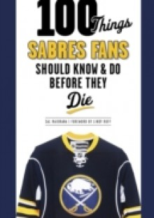 Обложка книги  - 100 Things Sabres Fans Should Know & Do Before They Die