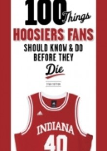 Обложка книги  - 100 Things Hoosiers Fans Should Know & Do Before They Die