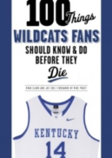 Обложка книги  - 100 Things Wildcats Fans Should Know & Do Before They Die