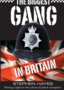 Обложка книги  - Biggest Gang in Britain – Shining a Light on the Culture of Police Corruption