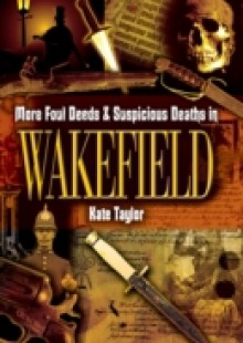 Обложка книги  - More Foul Deeds & Suspicious Deaths in Wakefield