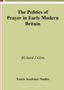Обложка книги  - Politics of Prayer in Early Modern Britain, The