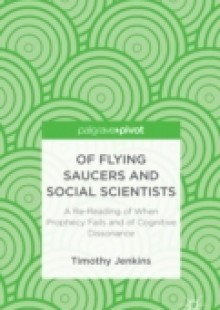 Обложка книги  - Of Flying Saucers and Social Scientists: A Re-Reading of When Prophecy Fails and of Cognitive Dissonance