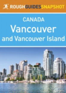 Обложка книги  - Vancouver and Vancouver Island Rough Guides Snapshot Canada (includes The Sunshine Coast, The Sea to Sky Highway, Whistler, The Cariboo, Victoria, The Southern Gulf Islands and Pacific Rim National Park)