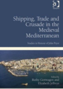 Обложка книги  - Shipping, Trade and Crusade in the Medieval Mediterranean
