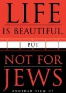 Обложка книги  - Life is Beautiful, But Not for Jews