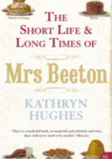 Обложка книги  - Short Life and Long Times of Mrs Beeton (Text Only)