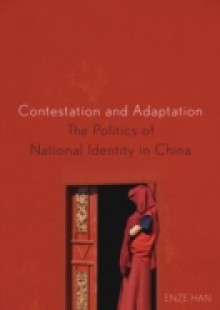 Обложка книги  - Contestation and Adaptation: The Politics of National Identity in China