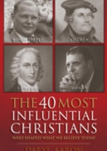 Обложка книги  - 40 Most Influential Christians . . . Who Shaped What We Believe Today