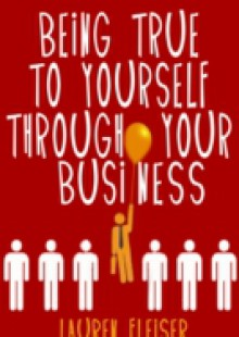 Обложка книги  - Being True To Yourself Through Your Business