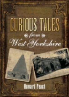 Обложка книги  - Curious Tales from West Yorkshire
