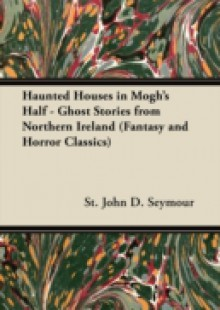 Обложка книги  - Haunted Houses in Mogh's Half – Ghost Stories from Northern Ireland (Fantasy and Horror Classics)