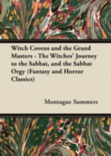 Обложка книги  - Witch Covens and the Grand Masters – The Witches' Journey to the Sabbat, and the Sabbat Orgy (Fantasy and Horror Classics)