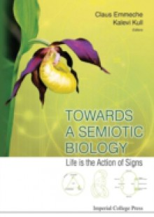 Обложка книги  - Towards A Semiotic Biology: Life Is The Action Of Signs