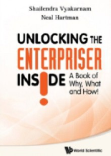 Обложка книги  - Unlocking The Enterpriser Inside! A Book Of Why, What And How!