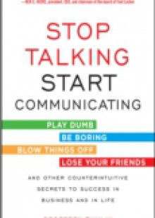 Обложка книги  - Stop Talking, Start Communicating: Counterintuitive Secrets to Success in Business and in Life, with a foreword by Martha Mendoza