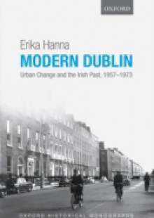 Обложка книги  - Modern Dublin: Urban Change and the Irish Past, 1957-1973
