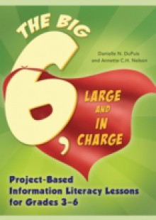 Обложка книги  - Big6, Large and in Charge: Project-Based Information Literacy Lessons for Grades 3-6