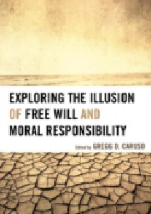Обложка книги  - Exploring the Illusion of Free Will and Moral Responsibility