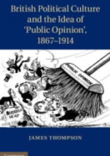 Обложка книги  - British Political Culture and the Idea of 'Public Opinion', 1867-1914