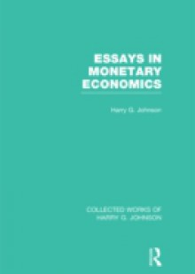 Обложка книги  - Essays in Monetary Economics (Collected Works of Harry Johnson)