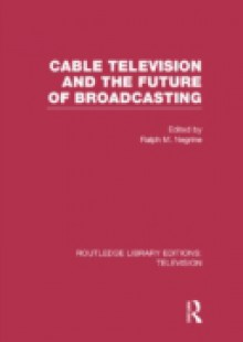 Обложка книги  - Cable Television and the Future of Broadcasting