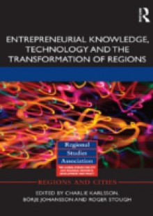 Обложка книги  - Entrepreneurial Knowledge, Technology and the Transformation of Regions