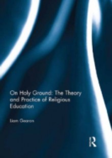 Обложка книги  - On Holy Ground: The Theory and Practice of Religious Education