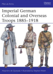 Обложка книги  - Imperial German Colonial and Overseas Troops 1885 1918