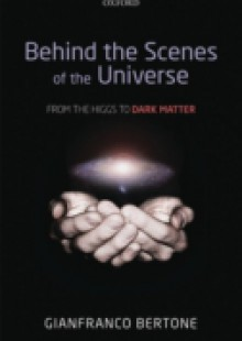 Обложка книги  - Behind the Scenes of the Universe: From the Higgs to Dark Matter