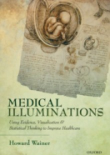 Обложка книги  - Medical Illuminations: Using Evidence, Visualization and Statistical Thinking to Improve Healthcare