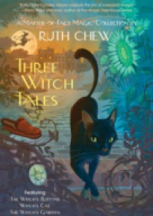 Обложка книги  - Three Witch Tales: A Matter-of-Fact Magic Collection by Ruth Chew