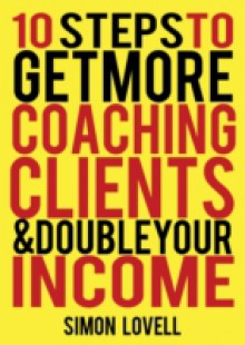 Обложка книги  - 10 Steps To Get More Coaching Clients & Double Your Income