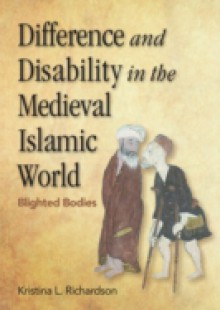 Обложка книги  - Difference and Disability in the Medieval Islamic World