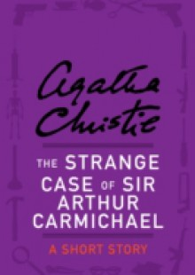 Обложка книги  - Strange Case of Sir Arthur Carmichael