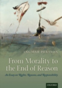 Обложка книги  - From Morality to the End of Reason: An Essay on Rights, Reasons, and Responsibility