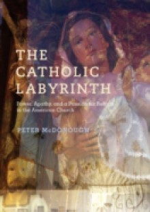 Обложка книги  - Catholic Labyrinth: Power, Apathy, and a Passion for Reform in the American Church