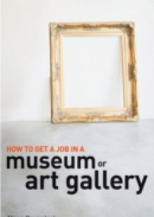 Обложка книги  - How to Get a Job in a Museum or Art Gallery