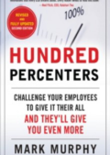 Обложка книги  - Hundred Percenters: Challenge Your Employees to Give It Their All, and They'll Give You Even More, Second Edition