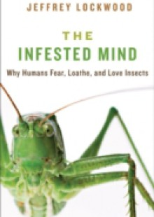 Обложка книги  - Infested Mind: Why Humans Fear, Loathe, and Love Insects