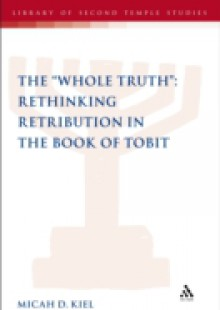 Обложка книги  - &quote;Whole Truth&quote;: Rethinking Retribution in the Book of Tobit